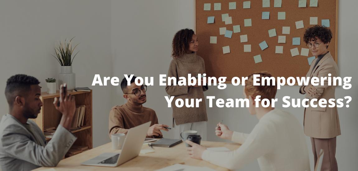 Enabling vs Empowering